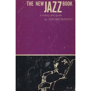 The New Jazz Book: A History and Guide (Berendt, Joachim)