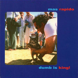 Mas Rapido - Dumb Is King! (Par-CD-118)