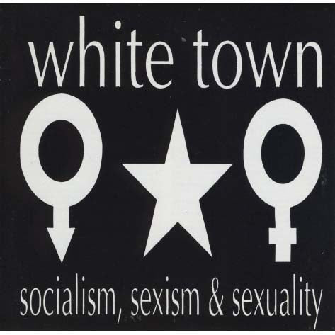 White Town - Socialism, Sexism & Sexuality