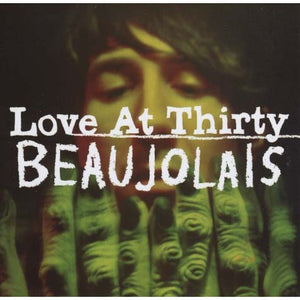 Beaujolais - Love At Thirty