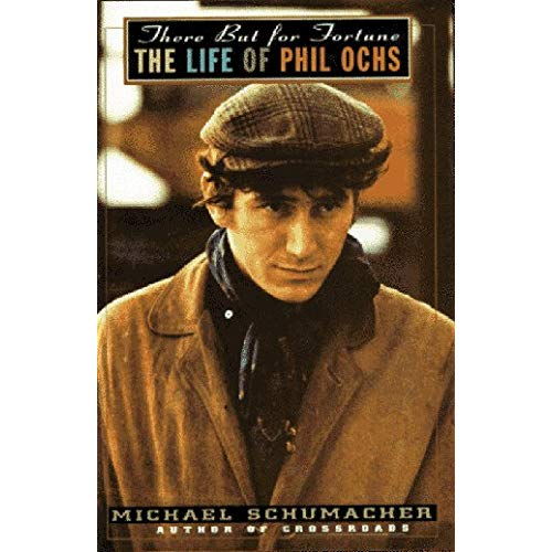 There But for Fortune: The Life of Phil Ochs (Michael Schumacher)