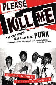 Please Kill Me: The Uncensored Oral History of Punk (Legs McNeil/Gillian McCain)