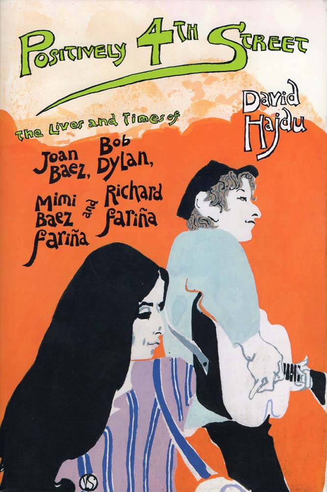 Positively 4th Street: The Lives and Times of Joan Baez, Bob Dylan, Mimi Baez Farina and Richard Farin (David Hajdu)