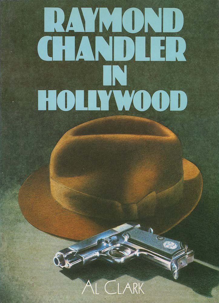 Raymond Chandler in Hollywood (Al Clark)