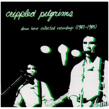 The Crippled Pilgrims - Down Here: Collected Recordings (1983-1985)