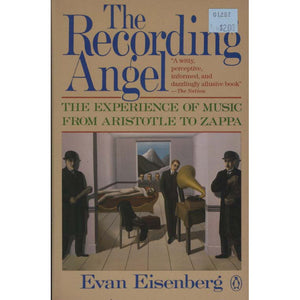The Recording Angel: The Experience of Music From Aristotle to Zappa (Eisenberg, Evan)