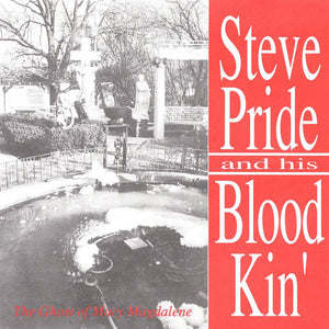 Steve Pride & His Blood Kin - The Ghost Of Mary Magdalene (Spur-001)