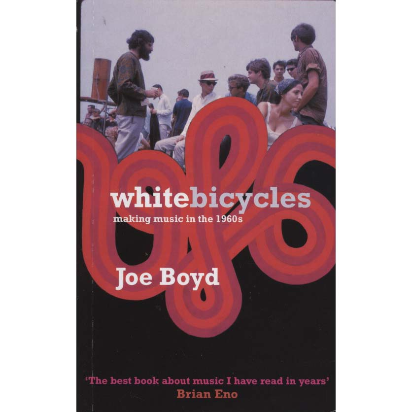 White Bicycles: Making Music in the 1960s (Boyd, Joe)