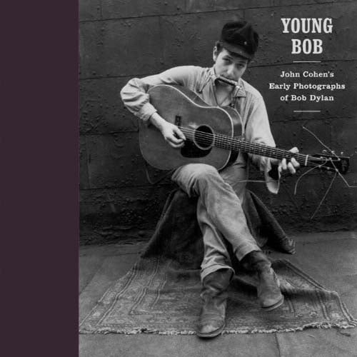 Young Bob: John Cohen's Early Photographs of Bob Dylan