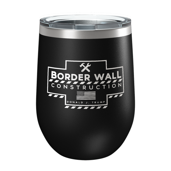 Border Wall Construction Laser Etched Wine Cup - Patriot Wear