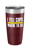 I Tell Cops Where To Go Color Printed Tumbler - Patriot Wear