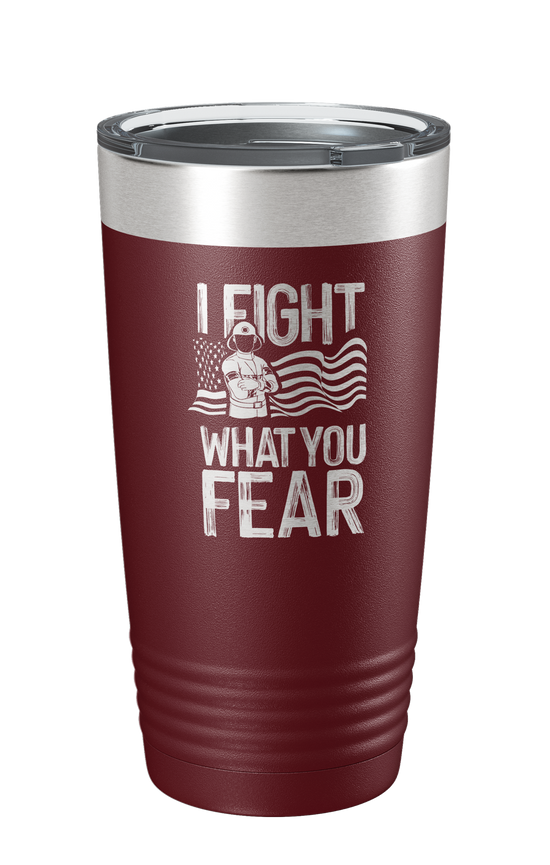 I Fight What You Fear Laser Etched Tumbler - Patriot Wear
