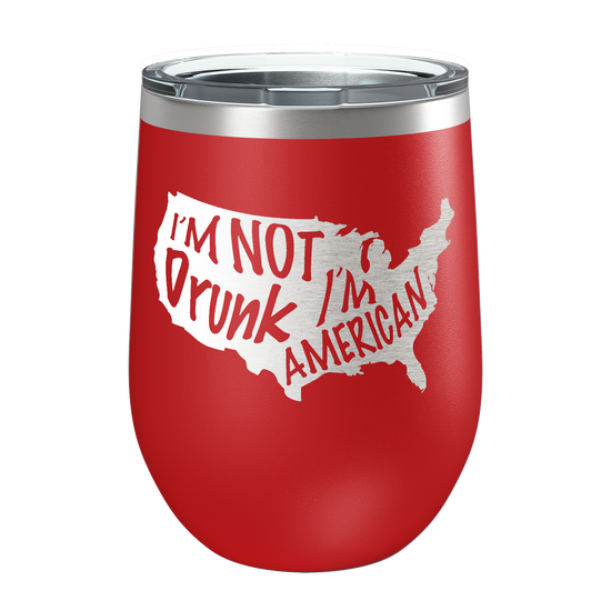 I'm Not Drunk, I'm American Laser Etched Wine Cup - Patriot Wear