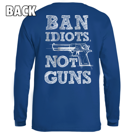 Ban Idiots Not Guns - Patriot Wear