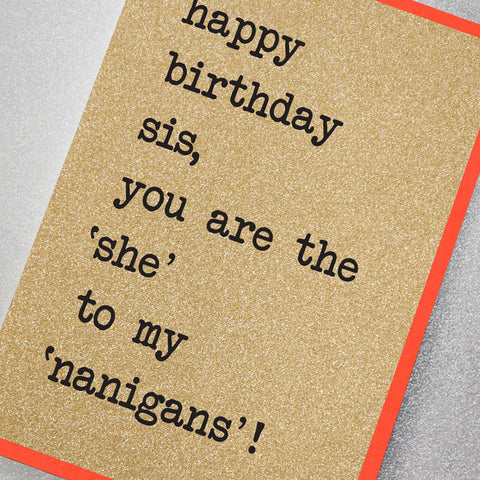 Happy Birthday Sis, You are the 'She' to My 'Nanigans