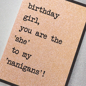 Birthday Girl, You Are The 'She' To My 'Nanigans'!