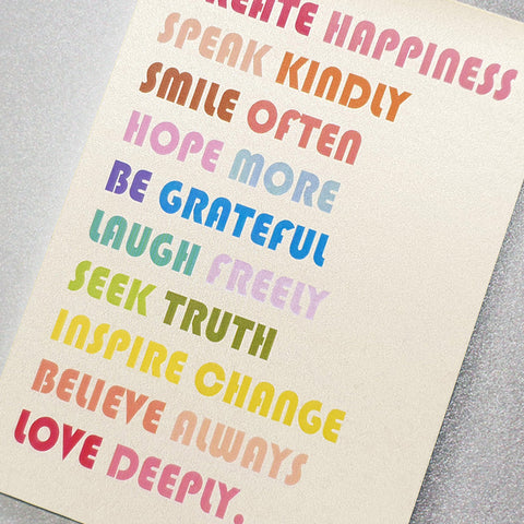 Create happiness, speak kindly, smile often, hope more, be grateful…