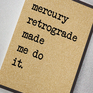 Mercury Retrograde Made Me Do It