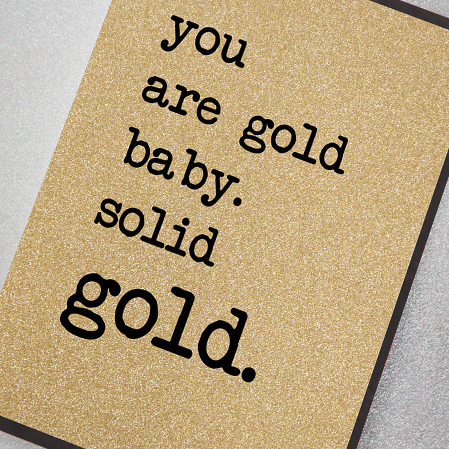 You Are Gold Baby!