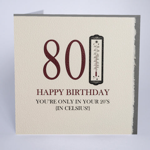 80 - you're only in your 20's in celsius!
