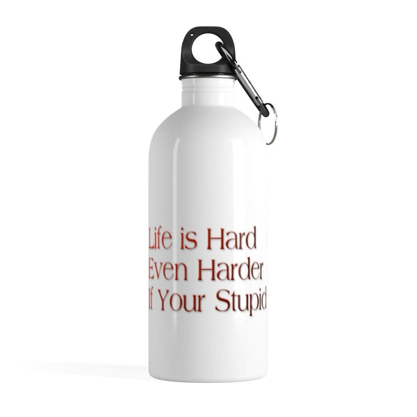 Stainless Steel Life is Hard Water Bottle - Merchandize.ca