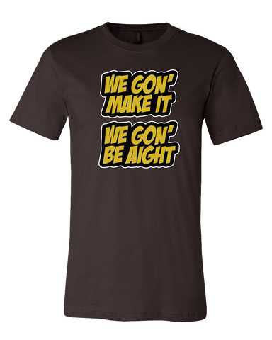 We Gon' Make It Tshirt