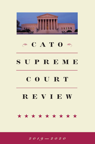 Cato Supreme Court Review, 2019-2020