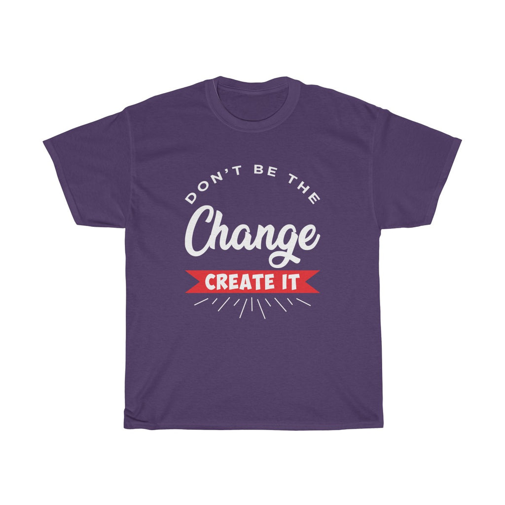 """Don't Be The Change"" Cotton Tee"