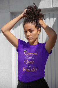 Queens Don't Quit We Finish T-Shirt