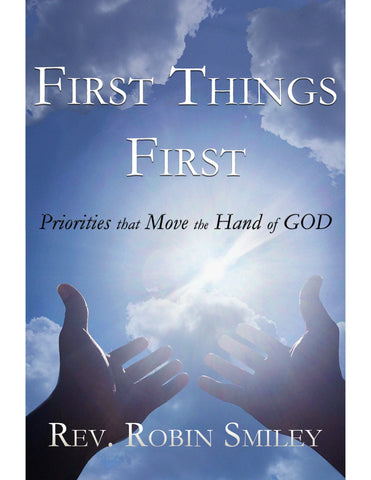 First Things First: Priorities that Move the Hand of God E-Book