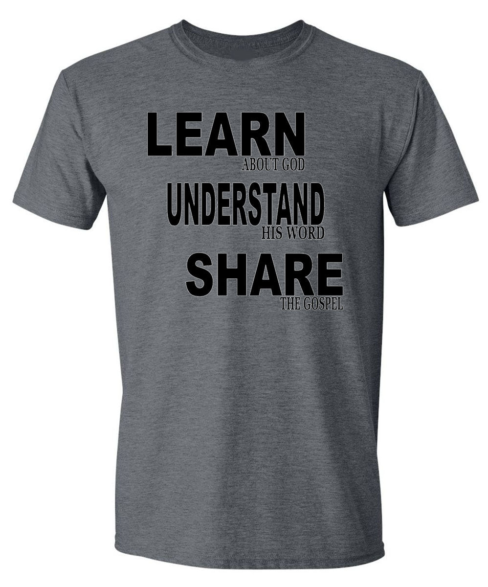 Learn, Understand, Share the Word T-shirt