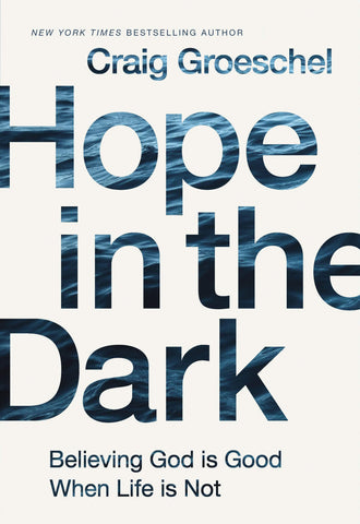 Hope in the Dark: Believing God Is Good When Life Is Not