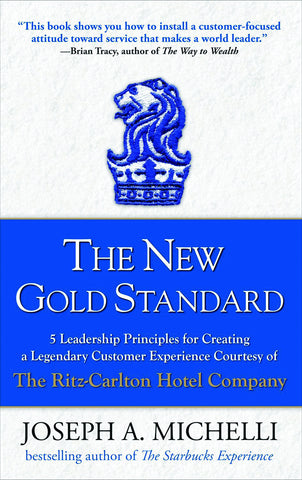 The New Gold Standard: 5 Leadership Principles for Creating a Legendary Customer Experience