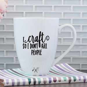 17oz white porcelain mug with black, permanent, premium vinyl applied. Text - I craft so I don't kill people