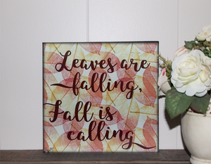 6x6x1 wood panel sign. Leafy background with script text - leaves are falling, fall is calling.