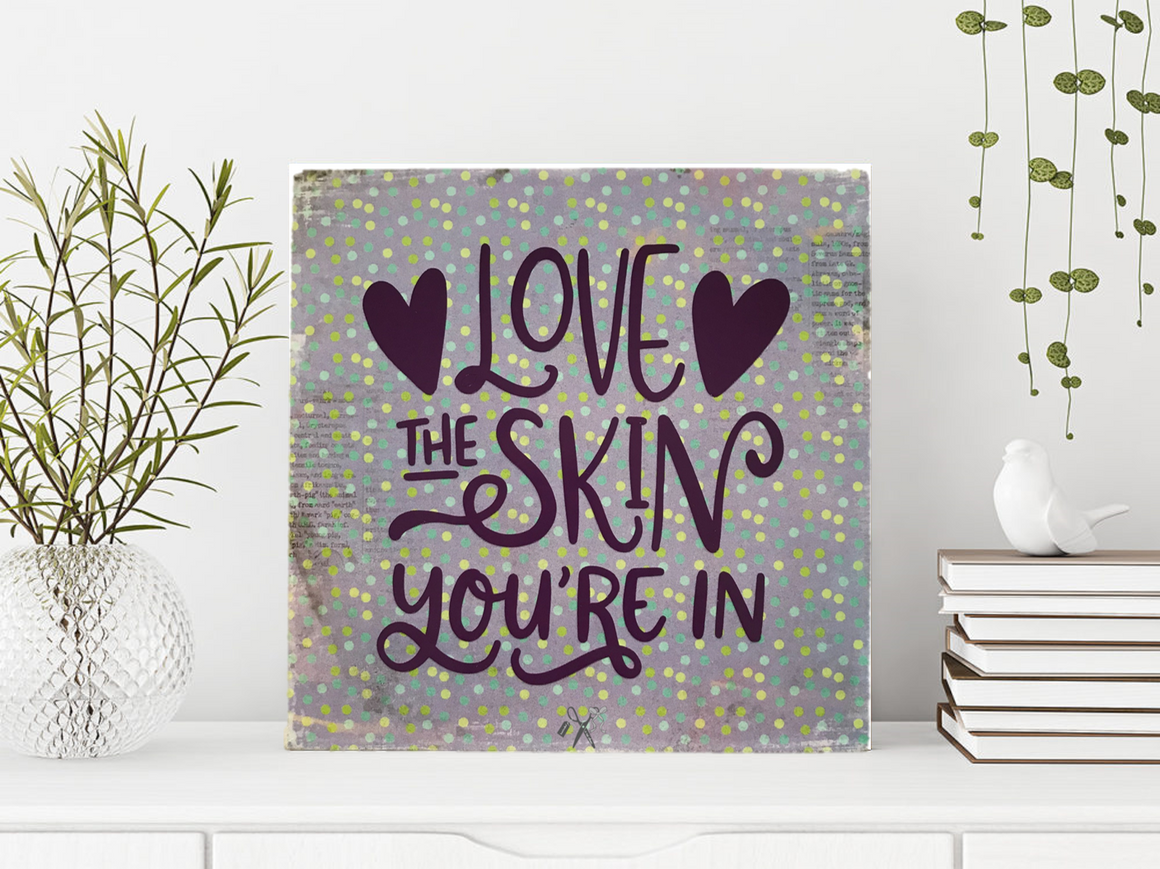 Love the Skin You're In Wood Sign