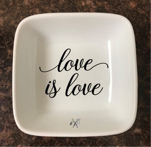 4x4 porcelain square trinket dish. Premium, permanent vinyl applied. Text - love is love. Choice of color.