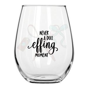 Never a Dull Effing Moment Stemless Wine Glass