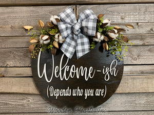 "Welcome-ish Depends who you are, Door Hanger Welcome Wreath 16"" Round Sign Cotton, Eucalyptus - Wooden Hearts Inc"