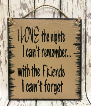 FRIEND HUMOR SIGN Love the Nights can't remember with friends can't forget Funny Wedding Wine - Wooden Hearts Inc