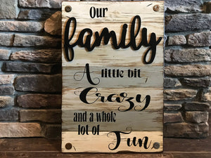 Our FAMILY Wooden SIGN *A little bit crazy & fun Wood Wall Rustic Home Decor16X24 - Wooden Hearts Inc