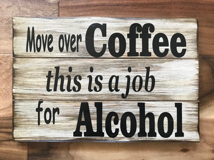 ALCOHOL SIGN 14x9 Bar Man Cave wall *Move over Coffee, this is a job for Alcohol *Beer Wine *White