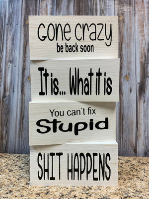 HUMOR Sign BLOCK Gone Crazy be back soon, It is what it is, You can't fix Stupid, Shit happens, 3x6 - Wooden Hearts Inc