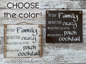 Our FAMILY SIGN 9x8 Wood PORCH We don't hide crazy, give them a COCKTAIL - Wooden Hearts Inc