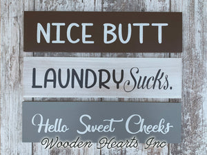 Bathroom Sign *NICE BUTT, Laundry Sucks, Hello Sweet Cheeks wood room decor 4x16 - Wooden Hearts Inc