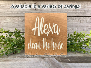 ALEXA make dinner Sign Clean Bathroom Dishes Garbage House Laundry Room Funny Gag Gift - Wooden Hearts Inc