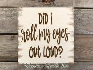FUNNY wall SIGN *Did I roll my eyes out loud? ENGRAVED Wood Coworker Wife Sarcasm Gift Decor - Wooden Hearts Inc