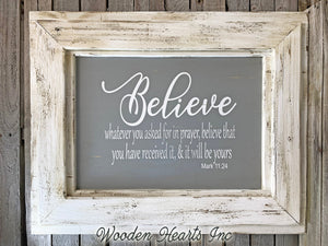 BELIEVE Wall Sign Whatever you ask in prayer, believe & it will be yours Decor Framed Inspirational - Wooden Hearts Inc