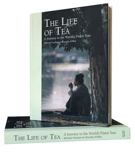 The Life Of Tea : A Journey to the World's Finest Teas