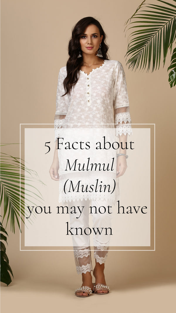 "5 Facts about ""Mulmul""(Muslin) you may not have known"